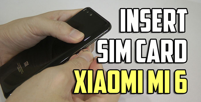 How To Insert Sim Card In Xiaomi Mi 6 Video Jayceooi Com